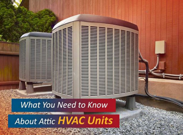 What You Need to Know About Attic HVAC Units