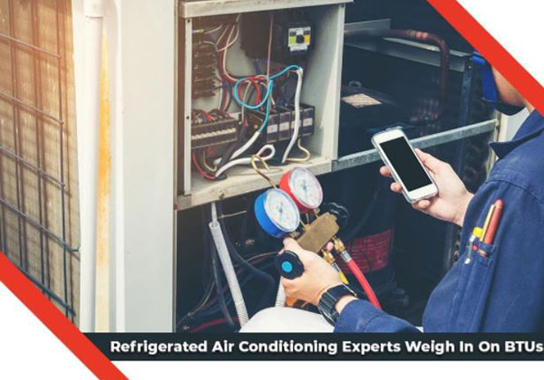 Refrigerated Air Conditioning Experts Weigh In On BTUs